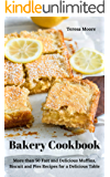Bakery Cookbook:  More than 50 Fast and Delicious Muffins, Biscuit and Pies Recipes for a Delicious Table (Natural Food Book 85)