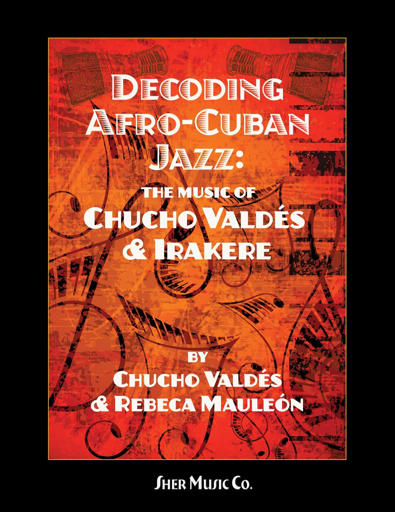 Decoding Afro-Cuban Jazz: The Music of Chucho Valdes: Chucho Valdes and  Rebeca Mauleon: 9780997661729: Amazon.com: Books