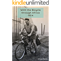 With the bicycle through Africa 1954: The travel story of Alfred Harms, the apparently first person to cross from South Africa to Sudan alone on a bicycle
