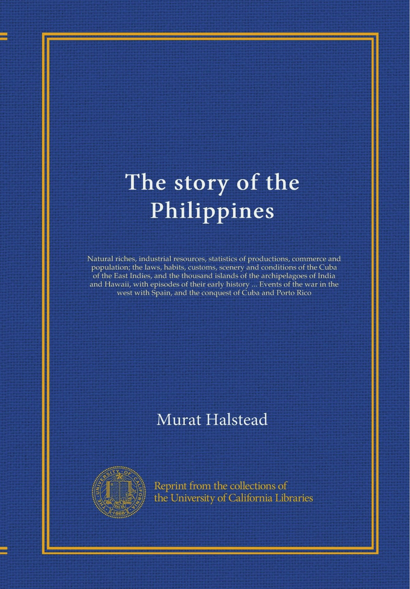 The story of the Philippines: Natural riches, industrial resources, statistics of productions, commerce and population; the laws, habits, customs, ... archipelagoes of India and Hawaii, with...