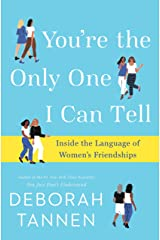 You're the Only One I Can Tell: Inside the Language of Women's Friendships Hardcover