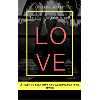 The ultimate guide to self love : A path to self love and acceptance in 80 ways (English Edition)