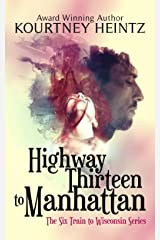 Highway Thirteen to Manhattan (The Six Train to Wisconsin series Book 2) Kindle Edition