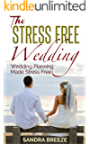 The Stress Free Wedding: Wedding Planning Made Stress Free