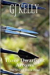 Three Dwarfspit Arrows: Book Four (The Shi'ell 4) Kindle Edition