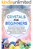 Crystals for Beginners: How to Use the Power of Crystals and Healing Stones to Balance & Heal Yourself,A Guide for Spiritually Discovering The Magical ... of Crystallic Grids and Spells & Using Them