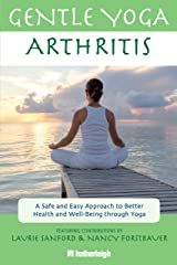 Gentle Yoga for Arthritis: A Safe and Easy Approach to Better Health and Well-Being through Yoga Kindle Edition