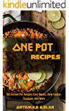 One Pot Recipes: 100 Instant Pot Recipes Easy Meals, Slow Cooker, Stockpot, and More