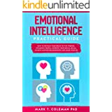 Emotional Intelligence Practical Guide: How to Retrain Your Brain to Win Friends, Influence People, Improve your Social Skill