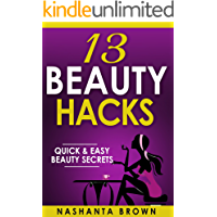 13 Beauty Hacks: Quick & Easy Beauty Secrets (Beauty Hacks, tips, tricks, and secrets. Book 1)