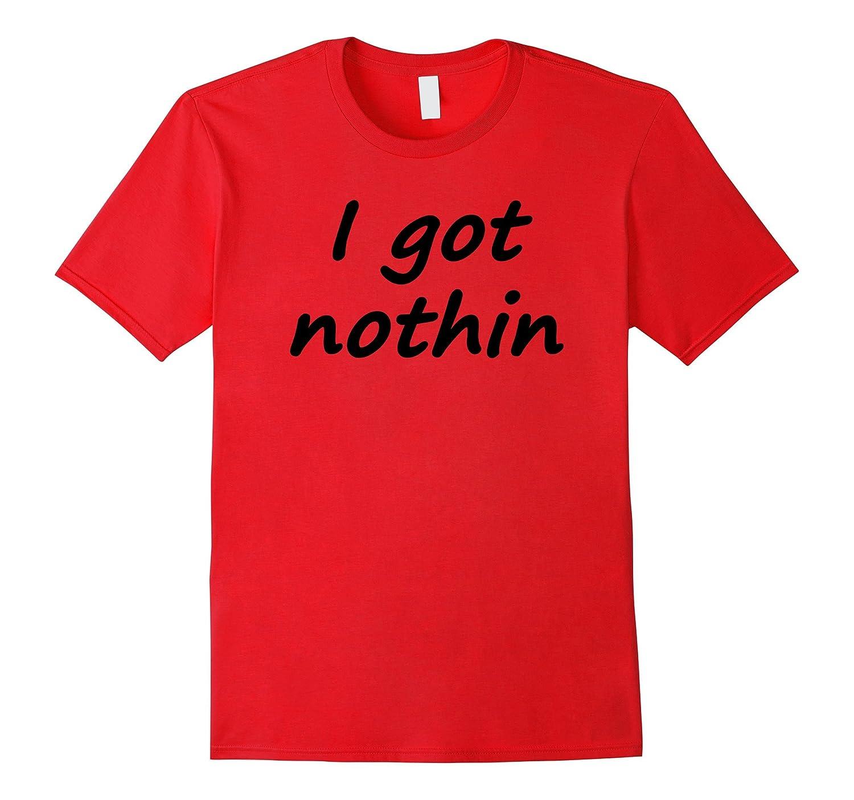 I got nothin funny tshirt-Vaci