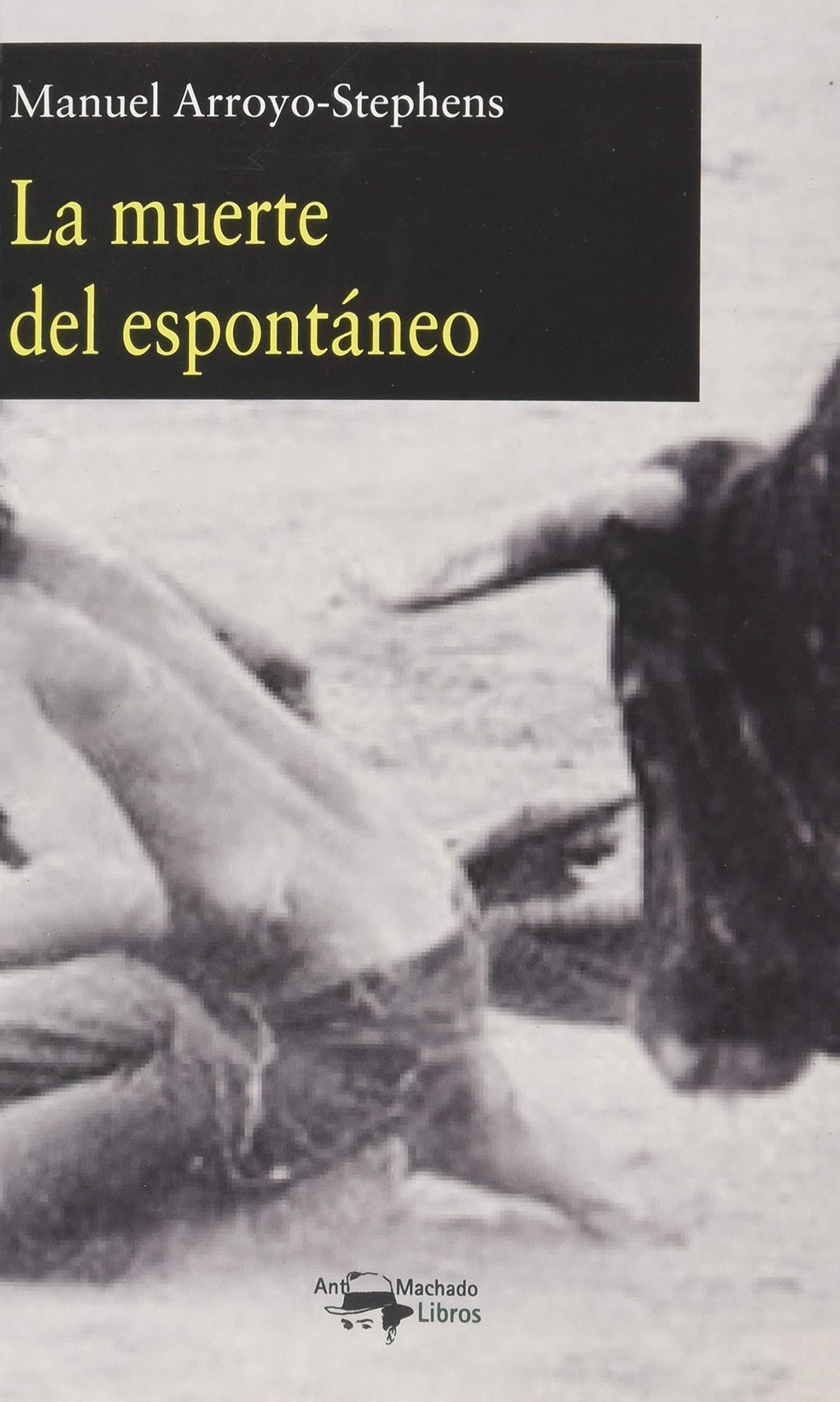 La muerte del espontáneo: Amazon.es: Arroyo-Stephens, Manuel ...