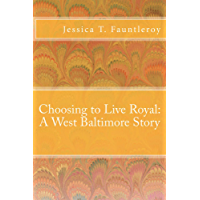 Choosing to Live Royal: A West Baltimore Story (English Edition)