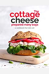 The Cottage Cheese Prepared Many Ways: A Cookbook That Tells All! Kindle Edition