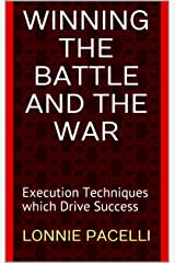 Winning the Battle and the War: Execution Techniques which Drive Success (The Leadership Made Simple Series Book 11) Kindle Edition