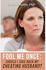 Fool Me Once: Should I Take Back My Cheating Husband?: Infidelity in Marriage (Surviving Infidelity, Advice From A Marriage Therapist Book 2) Kindle Edition