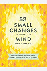 52 Small Changes for the Mind: Improve Memory * Minimize Stress * Increase Productivity * Boost Happiness Paperback