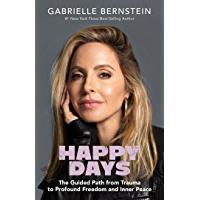 Happy Days: The Guided Path from Trauma to Profound Freedom and Inner Peace