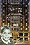 The Algonquin Kid - Adventures Growing Up at New York's Legendary Hotel