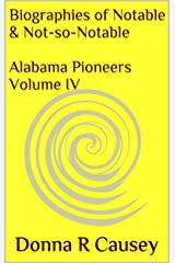Biographies of Notable and Not-so-Notable Alabama Pioneers Vol. IV Kindle Edition