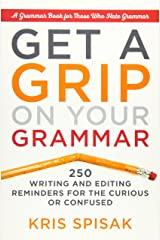 Get a Grip on Your Grammar: 250 Writing and Editing Reminders for the Curious or Confused Paperback