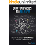 Quantum Physics for Beginners: discover the secrets of quantum physics in a simple and comprehensive way
