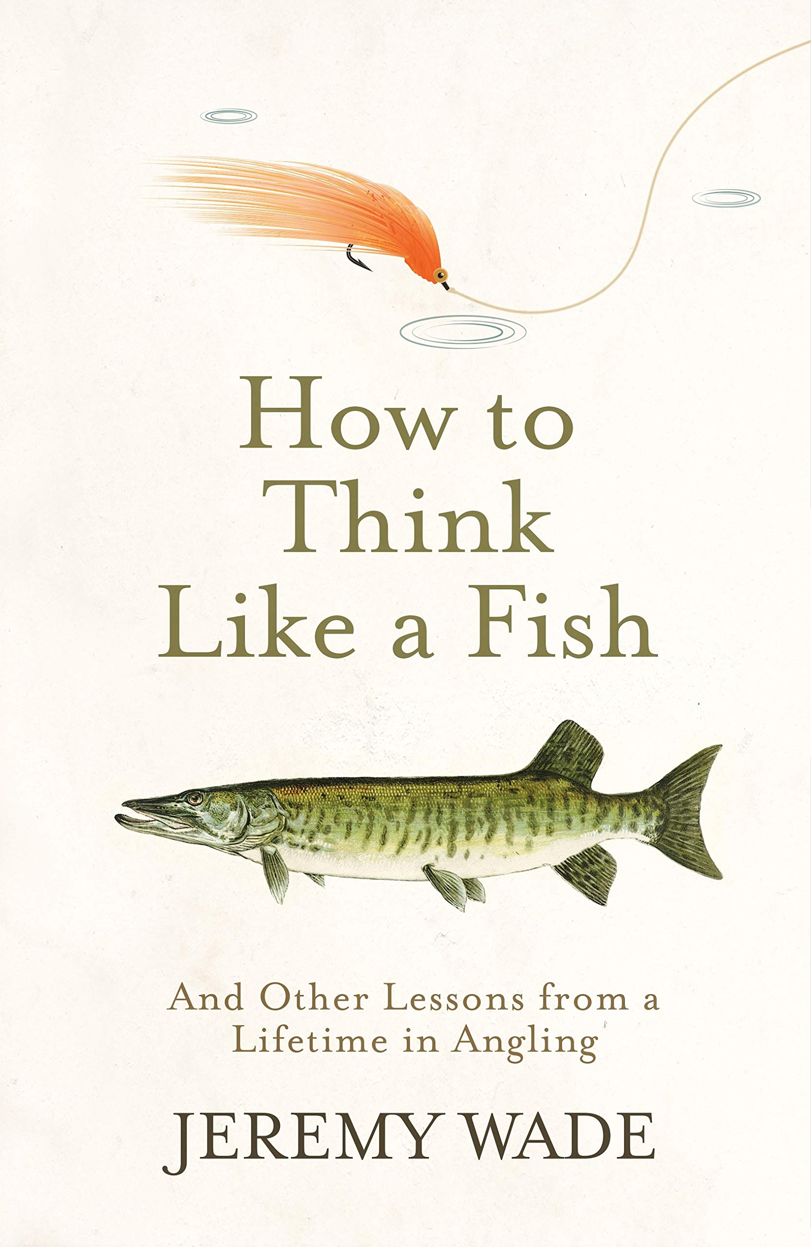 How To Think Like A Fish  And Other Lessons From A Lifetime In Angling  English Edition
