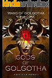 Gods of Golgotha (Wars of Golgotha Book 1)