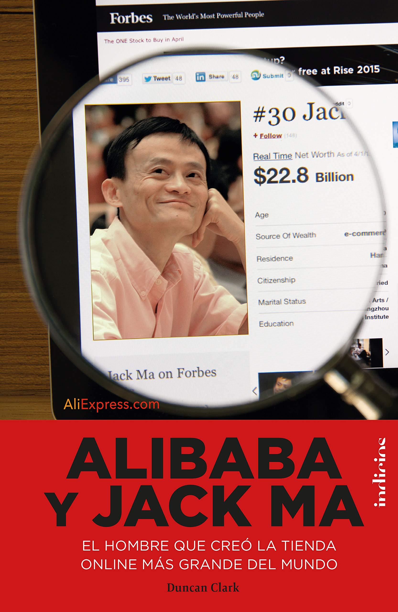 Alibaba y Jack Ma: El hombre que creó la tienda online más grande del mundo Indicios no ficción: Amazon.es: Clark, Duncan, Álvarez de la Miyar, Helena: Libros