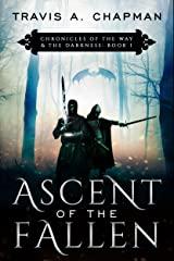Ascent of the Fallen: Chronicles of the Way & the Darkness: Book 1 (Chronicles of the Way and the Darkness) Kindle Edition