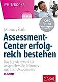 Assessment-Center erfolgreich bestehen: Das Standardwerk für anspruchsvolle Führungs- und Fach-Assessments