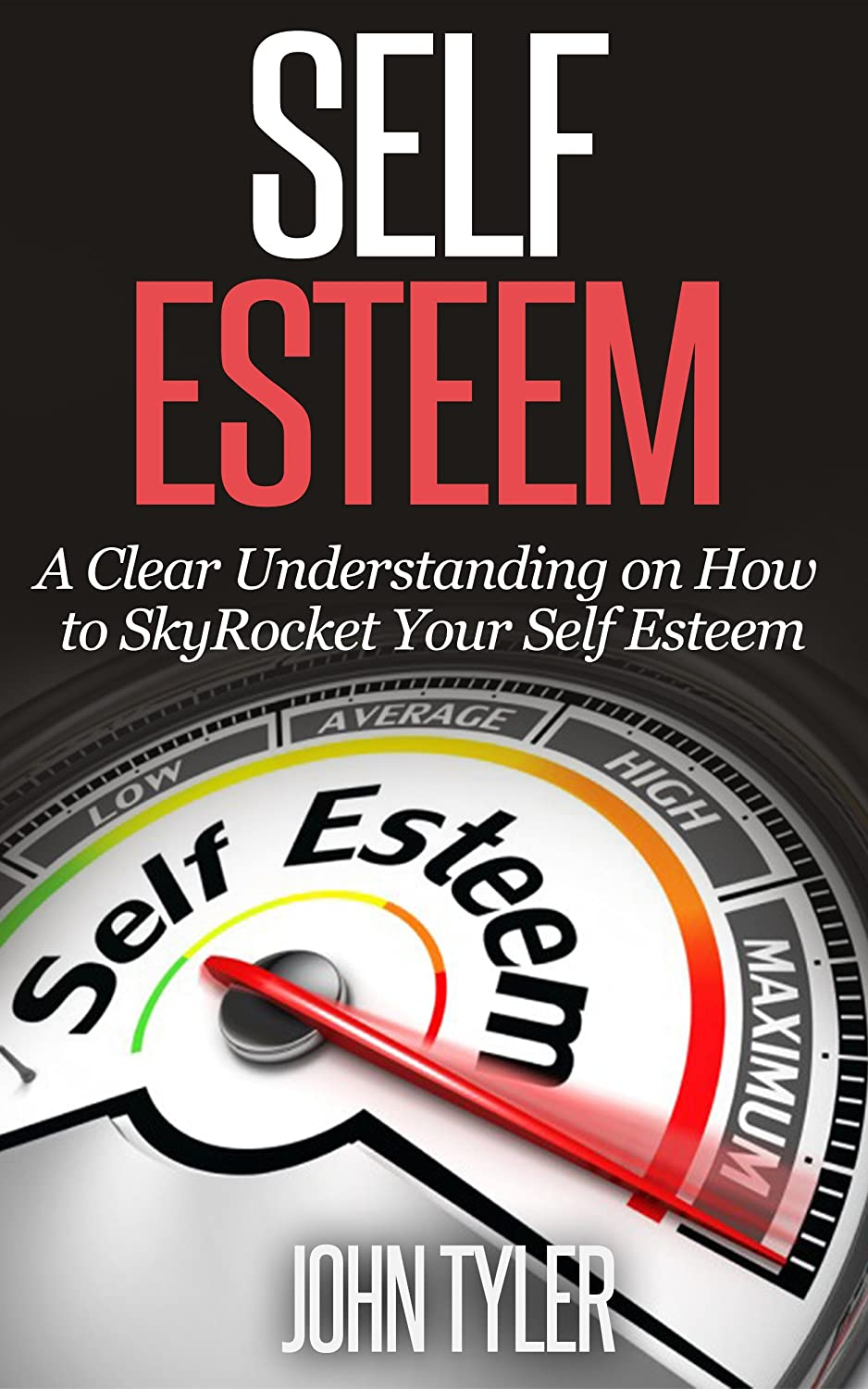 Self Esteem: A Clear Understanding on How to Skyrocket Your Self Esteem