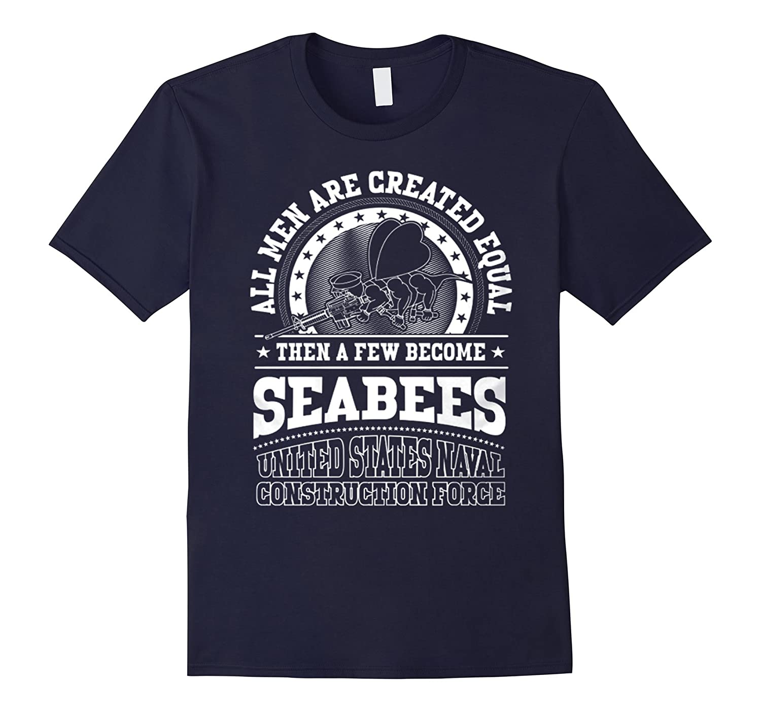 All men are created equal the a few become Seabees Shirt-TD