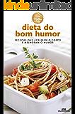 Dieta do Bom Humor – Receitas que acalmam o corpo e melhoram o humor (Viva Melhor)