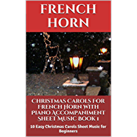 Christmas Carols For French Horn With Piano Accompaniment Sheet Music Book 1: 10 Easy Christmas Carols For Beginners book cover