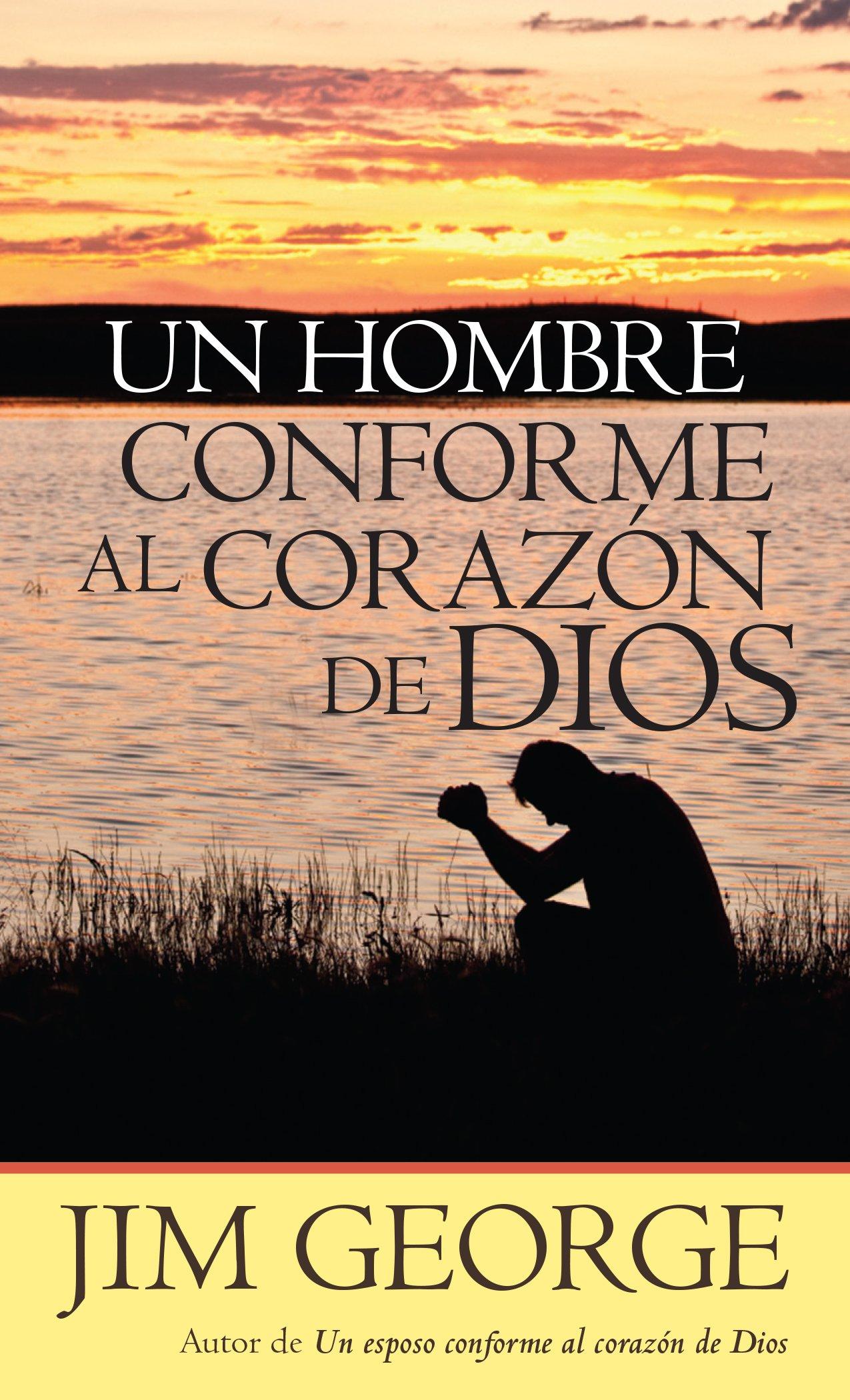 Un Hombre Conforme Al Corazón de Dios: Amazon.es: Jim George ...