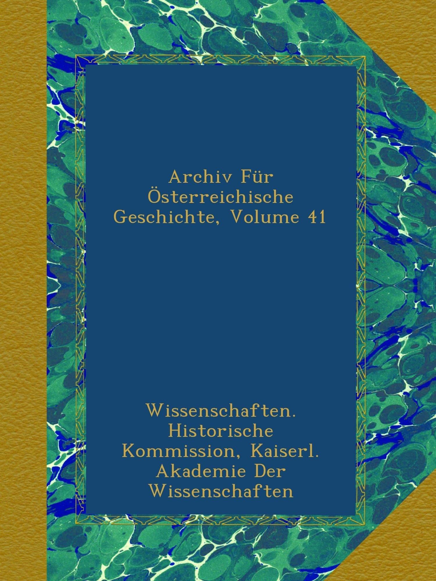 Archiv Für Österreichische Geschichte, Volume 41 (German Edition) pdf epub