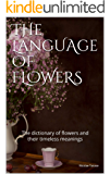 The Language of Flowers: The dictionary of flowers and their timeless meanings