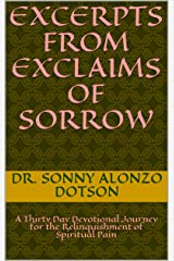 Excerpts from Exclaims of Sorrow: A Thirty Day Devotional Journey for the Relinquishment of Spiritual Pain Kindle Edition