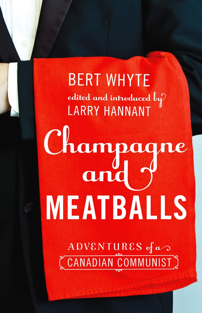 Champagne and Meatballs: Adventures of a Canadian Communist (Working Canadians: Books from the CCLH) PDF