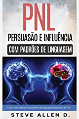 Técnicas proibidas - Persuasão e influência usando padrões de linguagem e técnicas de PNL: Como persuadir, influenciar e manipular usando padrões de linguagem e técnicas de PNL. Crescimento pessoal eBook Kindle