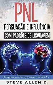 Técnicas proibidas - Persuasão e influência usando padrões de linguagem e técnicas de PNL: Como persuadir, influenciar e man