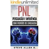 Técnicas proibidas - Persuasão e influência usando padrões de linguagem e técnicas de PNL: Como persuadir, influenciar e mani