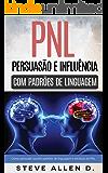Técnicas proibidas - Persuasão e influência usando padrões de linguagem e técnicas de PNL: Como persuadir, influenciar e…