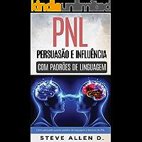 Técnicas proibidas - Persuasão e influência usando padrões de linguagem e técnicas de PNL: Como persuadir, influenciar e manipular usando padrões de linguagem e técnicas de PNL. Crescimento pessoal