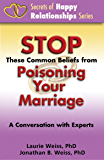 Stop These Common Beliefs from Poisoning Your Marriage: A Conversation with Experts (Secrets of Happy Relationships Series Book 1)
