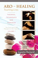 Aro – Healing Touching Lives – Theories, Techniques and Therapies: The Techniques and Therapies of Aro-Healing Kindle Edition