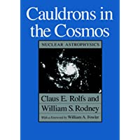Cauldrons in the Cosmos: Nuclear Astrophysics (Theoretical Astrophysics)