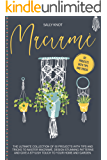 Macramé: The Ultimate Collection Of 50 Projects With Tips And Tricks To Master Macramé, Design Stunning Patterns And…