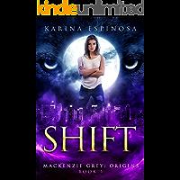 SHIFT: A Snarky New Adult Urban Fantasy Series (Mackenzie Grey: Origins Book 1)
